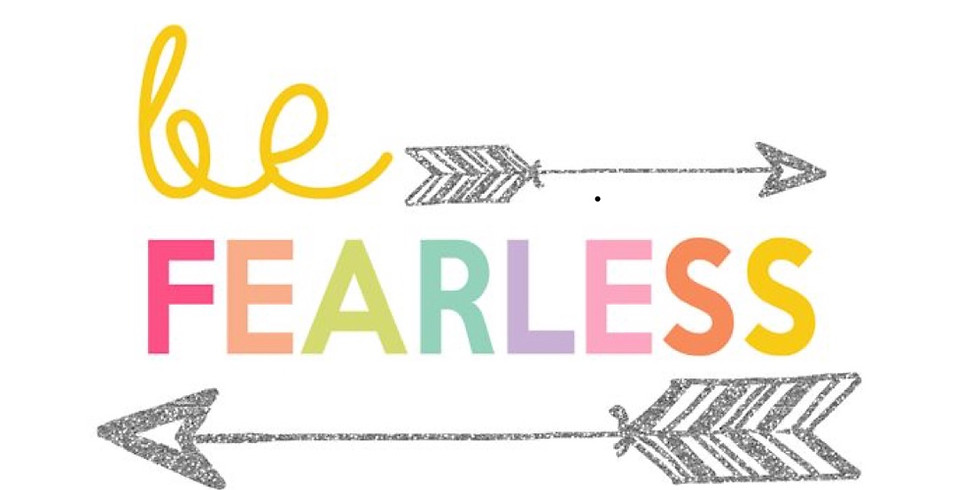 Be Fearless - Authentic Girls Night Out