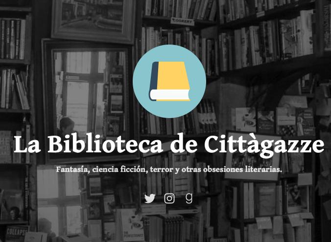 La Biblioteca de Cittàgazze, blog de fantasía, ciència ficció, terror i altres obsesions literaries,