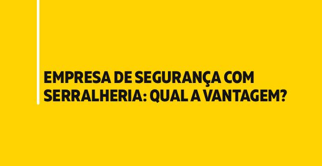 Empresa de segurança com Serralheria: Qual a vantagem?
