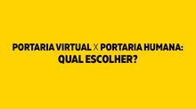 Portaria Virtual X Portaria Humana: Qual escolher?