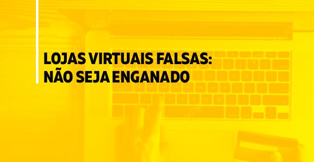 Lojas virtuais falsas: Não seja enganado!