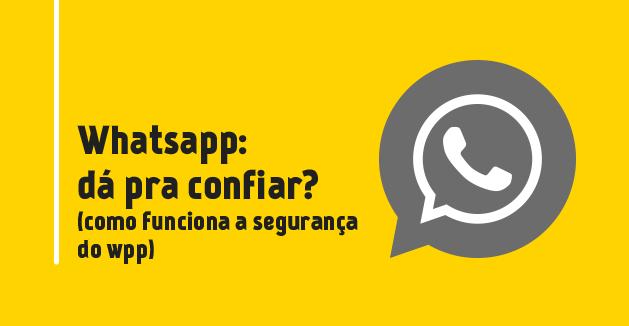 Whatsapp: dá pra confiar?