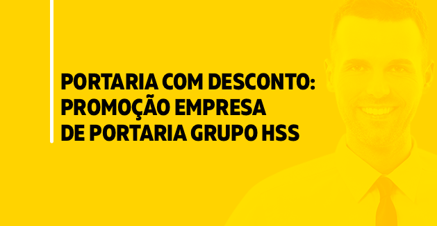 Promoção de Desconto - Empresa de Portaria Grupo HSS