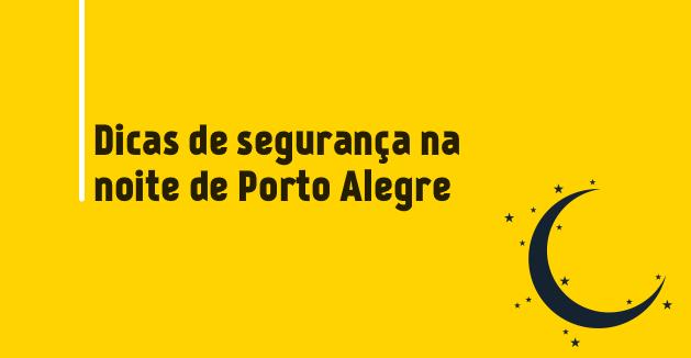Dicas de segurança na noite de Porto Alegre
