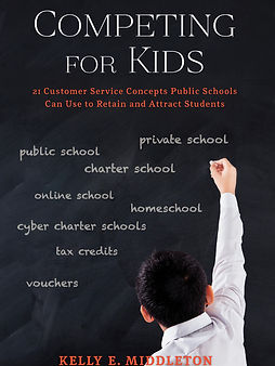 Competing for Kids: 21 Customer Service Concepts Public Schools Can Use to Retain and Attract Students