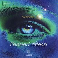 Pensieri Riflessi - Guido Grossi