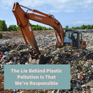 The Lie Behind Plastic Pollution