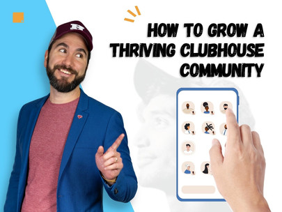 How to Grow a Thriving Clubhouse Community