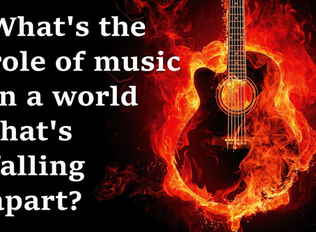 What's the role of music in a world that's falling apart?