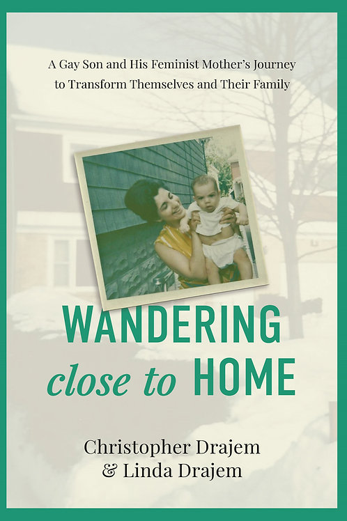 Wandering Close to Home: A Gay Son and His Feminist Mother's Journey