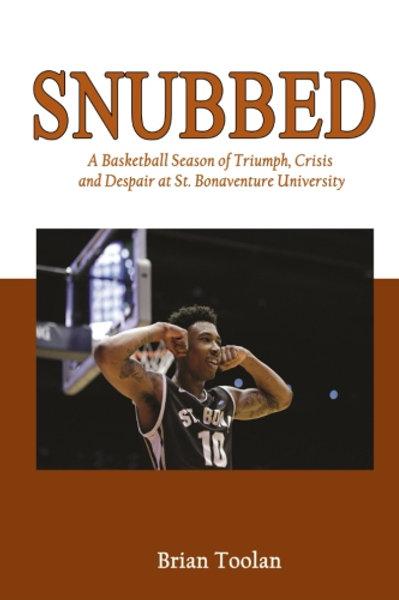 Snubbed: A Basketball Season of Triumph, Crisis and Despair at St. Bonaventure U