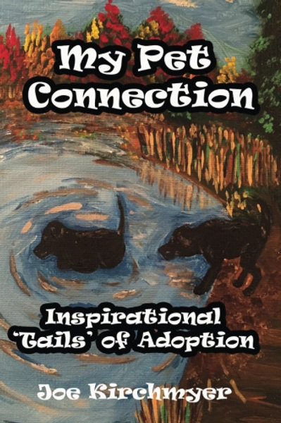 My Pet Connection: Inspirational 'Tails' of Adoption