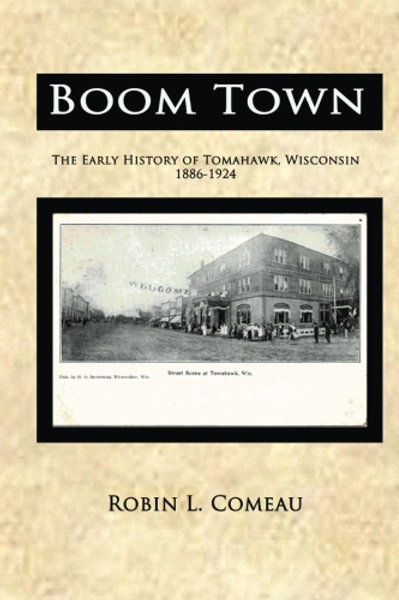Boom Town: Early History of Tomahawk Wisconsin 188
