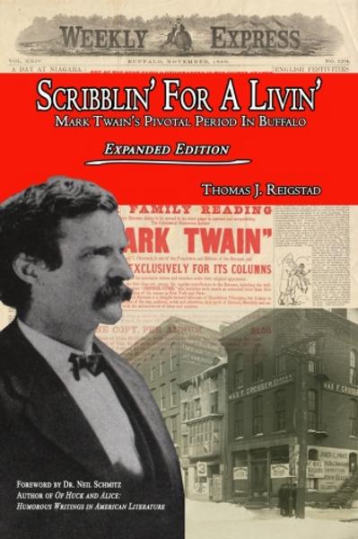 Scribblin' For A Livin': Mark Twain's Pivotal Period In Buffalo: Expanded Editio