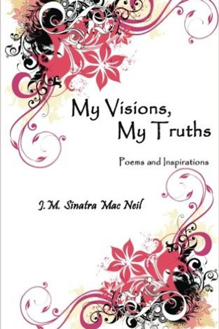 My Visions, My Truths: Poems and Inspirations