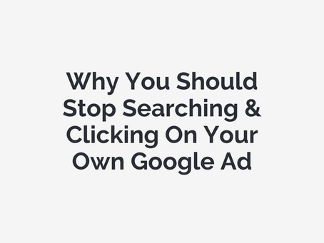 Why You Should Stop Searching & Clicking On Your Own Google Ad