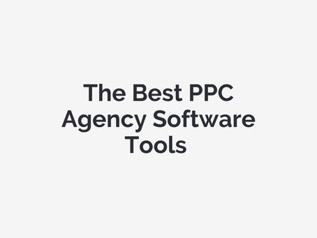 The Best PPC Agency Software Tools For Managing, Automating and Growing Your Digital Agency