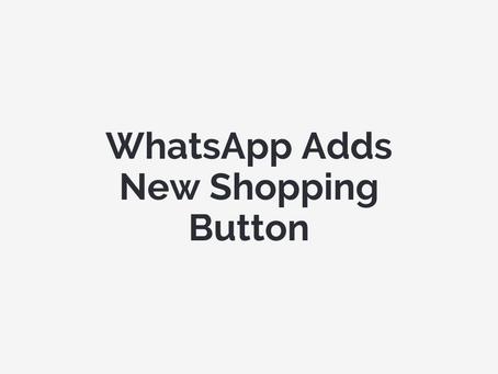 WhatsApp Adds New Shopping Button