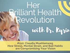 #109 How Stress, Mental Strain, and Bad Habits are Compromising Your Vision