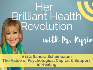 #112 The Value of Psychological Capital & Support in Healing