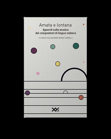 Amata e lontana: Sguardi sulla musica dei compositori di lingua tedesca