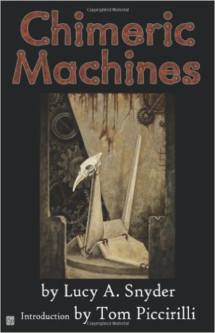 "BOOK REVIEW: ""Chimeric Machines"" by Lucy A. Snyder"