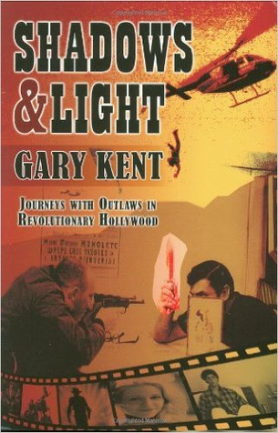 "BOOK REVIEW:  Gary Kent's ""Shadows & Light: Journeys with Outlaws in Revolutionary Hollywood"""