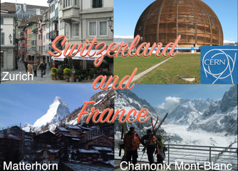 Switzerland and France Travel Adventure- Zurich, CERN Chamonix Mont-Blanc and the Matterhorn
