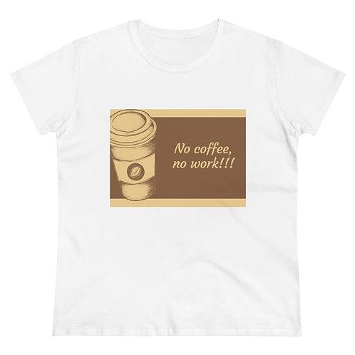 No Coffee, No Work! Women's Heavy Cotton Tee