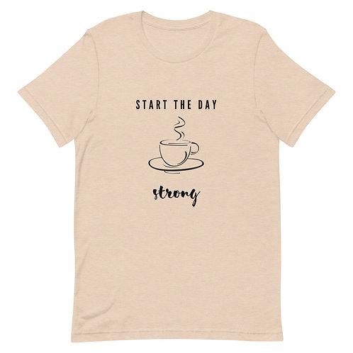 Start the Day Strong Unisex T-Shirt