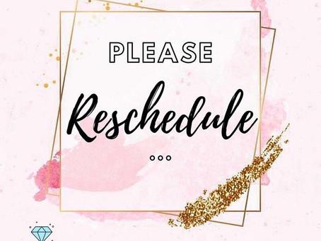 Please Reschedule If