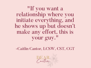 Dear Caitlin - Things are great when we're together and very different when we're apart...