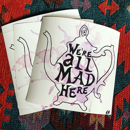 """We're All Mad Here """"Print"""""""