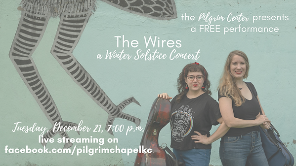 The Wires a Winter Solstice Concert December 21, 2021 at Pilgrim Chapel.png