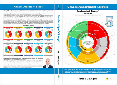Change Management Adoption - Leadership of Change® Volume 5, Change Management Book, Peter F Gallagher Change Management Expert, five critical tasks that all change professionals should follow to support their organisation's change management implementation with a focus on employee adoption, structured on the AUILM® Employee Change Adoption Model and a2B Change Management Framework,