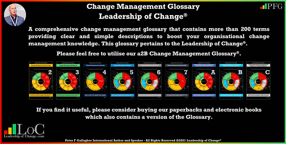Change Management Glossary, Peter F Gallagher, change management speakers, change management speaker, change management experts, change management expert, change management global thought leaders, change management global thought leader, Leadership of change, change management handbook, change management Leadership, change management keynote speakers, change management keynote speaker, change Leadership,