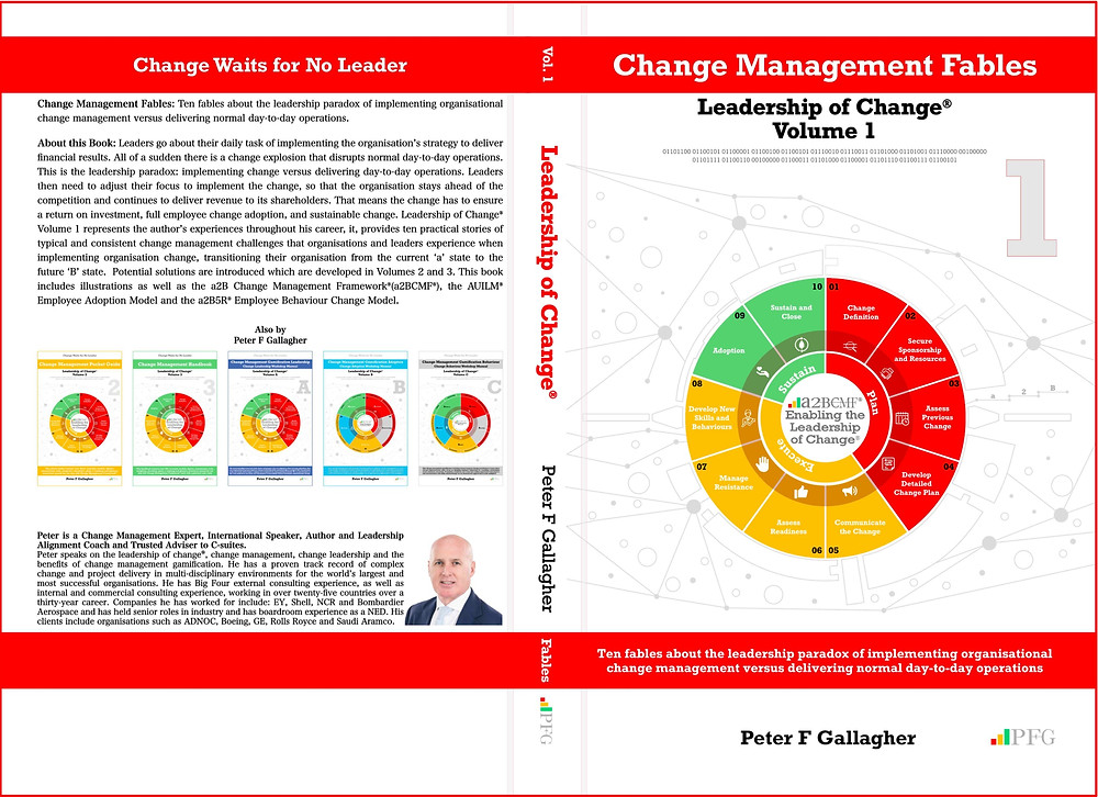 Leadership of Change Volume 1 Change Management Fables, www.PeterFgallagher.com, Peter F Gallagher Keynote Speaker, PFG, #PFG, PFG Publications, The Leadership of Change, Change Management Fables, #LeadershipOfChange, Leadership Fables Implementing organisational change management vs. delivering normal day to day operations, Global Change Management Expert Speaker, Enabling step improvement, Sarah L Gallagher, Change Management, Change Management Framework, Change Management Models, a2BCMF, AUILM, a2B5R, [Author: Peter F Gallagher]