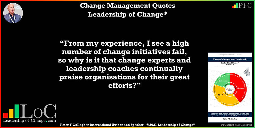 """Change Management Quotes, Change Management Quotes Peter F Gallagher, """"From my experience, I see a high number of change initiatives fail, so why is it that change experts and leadership coaches continually praise organisations for their great efforts"""" ~ Peter F Gallagher, Change Management Quote of the Day, Change Management Handbook, Peter F Gallagher Change Management Expert Speaker and Global Thought Leader,"""