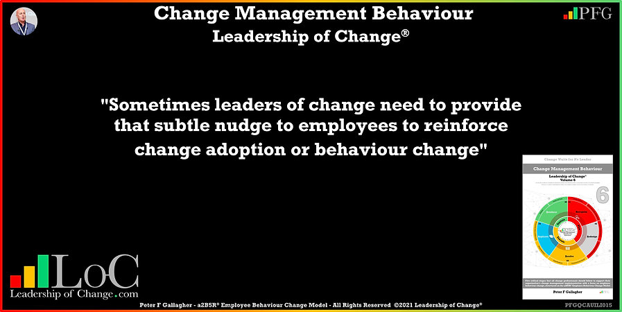 Change Management Behaviour Quotes, Change Management Quotes, Peter F Gallagher, Sometimes leaders of change need to provide that subtle nudge to employees to reinforce change, Peter F Gallagher Change Management Experts, Peter F Gallagher Change Management Speakers, Peter F Gallagher Change Management Global Thought Leaders, change management behaviour book, Leadership of Change,