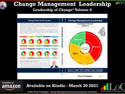 Change Management Leadership - Volume 4 - Kindle Release Mar 30, 2021