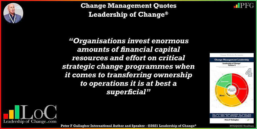 change management quote of the day, change management quotes, change management quotes peter f gallagher, Organisations invest enormous amounts of financial capital resources and effort on critical strategic change programmes when it comes to transferring ownership to operations it is at best a superficial, change management experts speakers thought leaders, change management handbook, change management speakers,