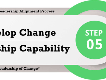 Change Leadership Alignment Process Step 5: Develop Change Leadership Capability