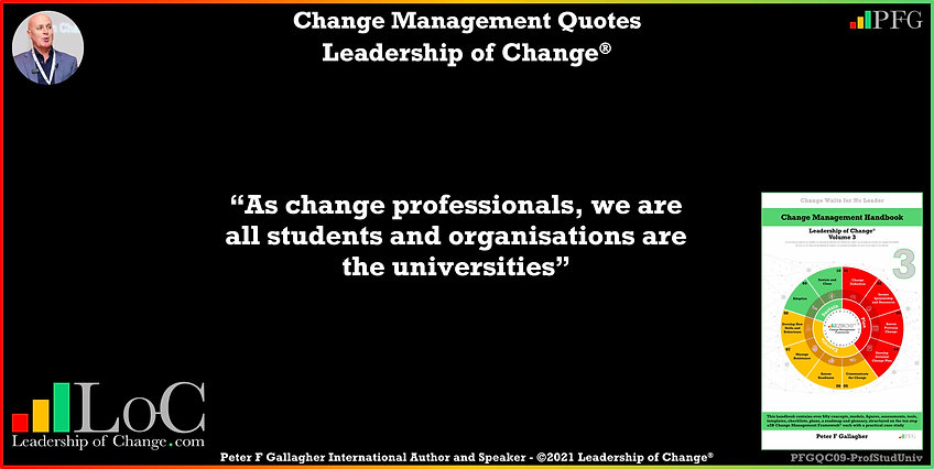 Change Management Quotes, Change Management Quotes Peter F Gallagher, As change professionals, we are all students and organisations are the universities, Peter F Gallagher Change Management Expert Speaker Global Thought Leader, leadership of change, change management handbook, Change Management Leadership, Change Management Quote of the day,