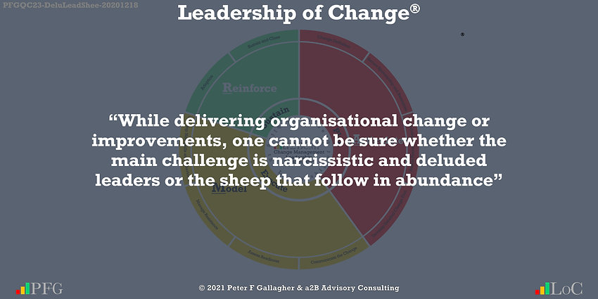 Change Management Quotes, Change Management Quotes Peter F Gallagher, While delivering organisational change or improvements one cannot be sure whether the main challenge is narcissistic and deluded leaders or the sheep that follow in abundance, Change Management Quote of the day, Peter F Gallagher Change Management Expert Speaker Global Thought Leader, leadership of change, Change Management Leadership,