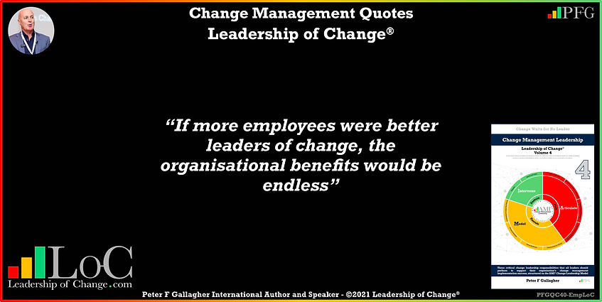 Change Management Quotes, Change Management Quotes Peter F Gallagher, if more employees were better leaders of change the organisational benefits would be endless, Peter F Gallagher change management expert speaker global thought leader, change management experts speakers global thought leaders, leadership of change, change manager handbook,