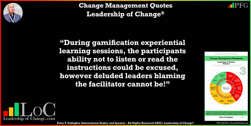Change Management Quotes, Change Management Quote, Peter F Gallagher, during gamification experiential learning sessions, change management keynote speaker, change management speakers, Change Management Experts, Change Management Global Thought Leaders, Change Management Expert, Change Management Global Thought Leader, change management handbook, leadership of change, change management leadership,