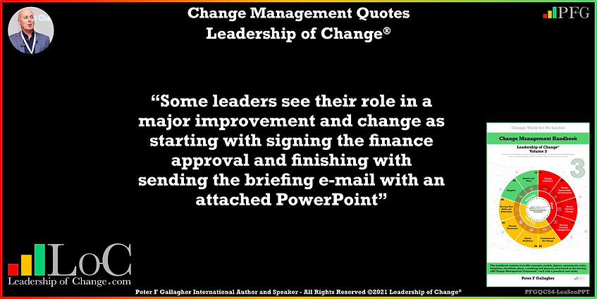 Change Management Quotes, Change Management Quote, Peter F Gallagher, some leaders see their role in a major improvement and change, change management keynote speaker, change management speakers, Change Management Experts, Change Management Global Thought Leaders, Change Management Expert, Change Management Global Thought Leader, change handbook, leadership of change, change management leadership,