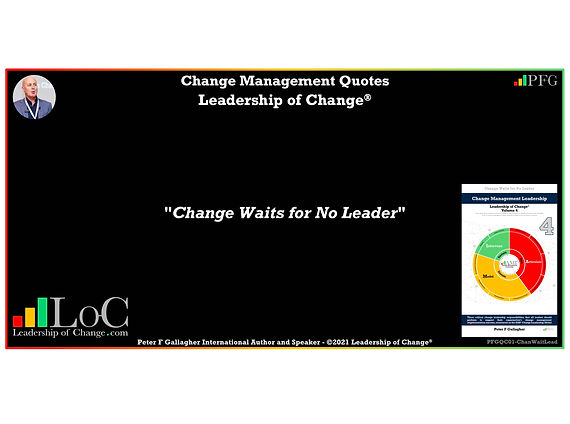 Change Management Quote, Change Management Quotes, Change Waits for No Leader, Peter F Gallagher change management global though leader expert speaker, change management experts speakers global thought leaders, change management handbook, Leadership of Change, change management leadership,