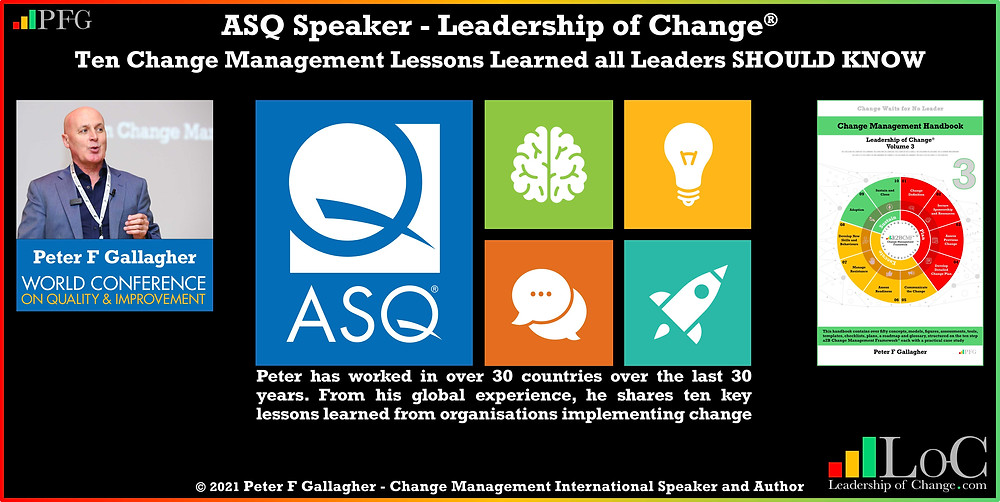 Peter F Gallagher speaking ASQ World Conference Quality and Improvement - May 2021, Change Management Lessons Learned Leaders SHOULD Know, Peter F Gallagher Change Management Expert Speaker and Global Thought Leader, ASQ World Conference Quality and Improvement, Peter F Gallagher Change Management speaker, Peter F Gallagher Change Management Leadership, effective change manager handbook, change management handbook,