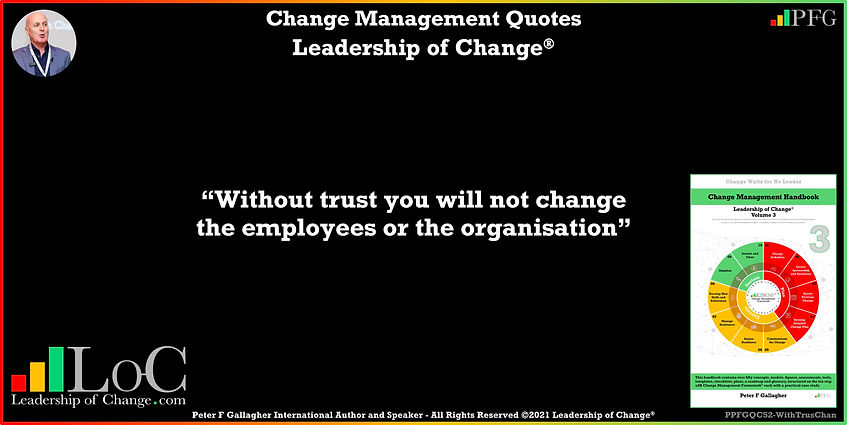 Change Management Quotes, Change Management Quote, Peter F Gallagher, without trust you will not change the employees or the organisation, change management keynote speaker, change management speakers, Change Management Experts, Change Management Global Thought Leaders, Change Management Expert, Change Management Global Thought Leader, change handbook, leadership of change, change management leadership,